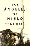 Los ángeles de hielo by Toni Hill