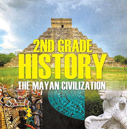 2nd Grade History: The Mayan Civilization: Second Grade Books (Children's Ancient History Books)