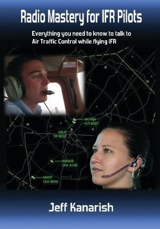 Radio Mastery for IFR PIlots: Everything You Need to Know to Talk to Air Traffic Control While Flying IFR
