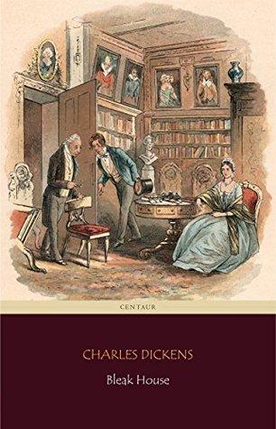 Bleak House (Centaur Classics) [The 100 greatest novels of all time - #49]