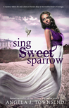 Sing Sweet Sparrow by Angela J. Townsend