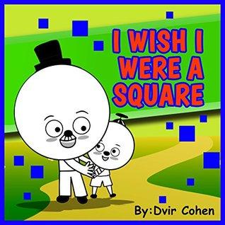 Children books : I Wish I were a Square (Bedtime stories, Children books ages 4 - 9, kids books , motivation books for kids)