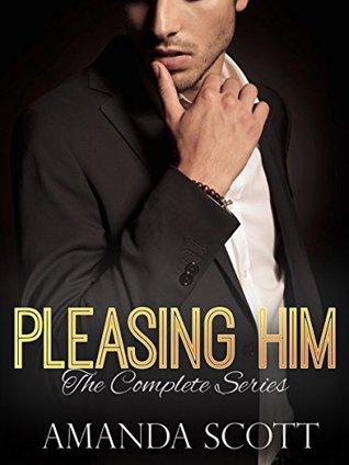 Pleasing Him: The Complete Series (An Alpha Billionaire Romance)