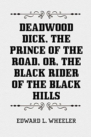 Deadwood Dick, the Prince of the Road, or, The Black Rider of the Black Hills