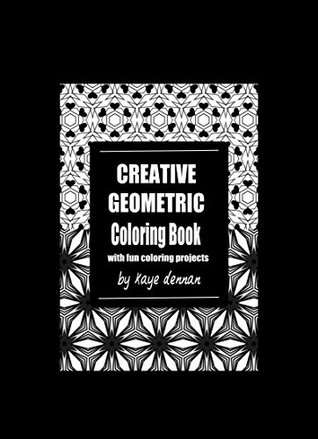 Creative Geometric Coloring Book: With Fun Coloring Projects by Kaye ...