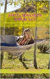 Switchwords Miracles: Attract whatever you like and live your dream life full of abundance