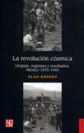 La Revolución Cósmica, Utopías, regiones y resultados, México 1910-1940