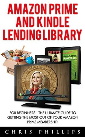 Amazon Prime and Kindle Lending Library: For Beginners - The Ultimate Guide To Getting The Most Out Of Your Amazon Prime Membership! (Free books, Free Movie, Prime Music)