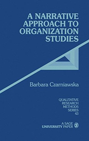 A Narrative Approach to Organization Studies (Qualitative Research Methods Book 43)