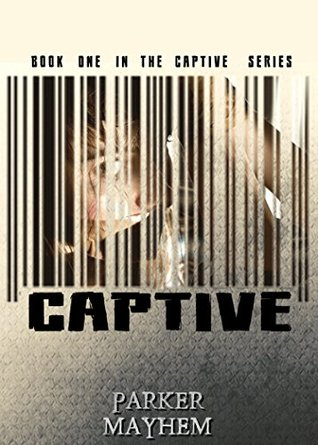 Captive Captive Bk 1 by Parker Mayhem