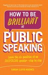 How to Be Brilliant at Public Speaking 2e: Learn the six qualities of an inspiring speaker - step by step