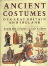 Ancient Costumes Of Great Britain And Ireland by Charles Hamilton Smith