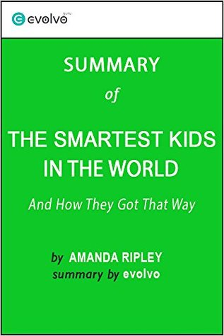The Smartest Kids in the World: Summary of the Key Ideas - Original Book by Amanda Ripley: And How They Got That Way