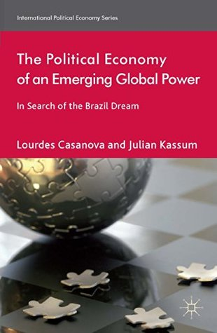 The Political Economy of an Emerging Global Power: In Search of the Brazil Dream (International Political Economy Series)