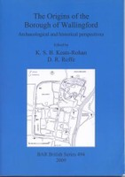 The Origins of the Borough of Wallingford: Archaeological and Historical Perspectives (British Archaeological Reports, BAR 494)