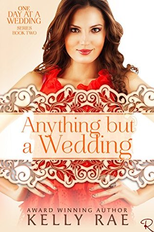 Ebook Anything But a Wedding: Book Two in the One Day at a Wedding Series by Kelly Rae read!