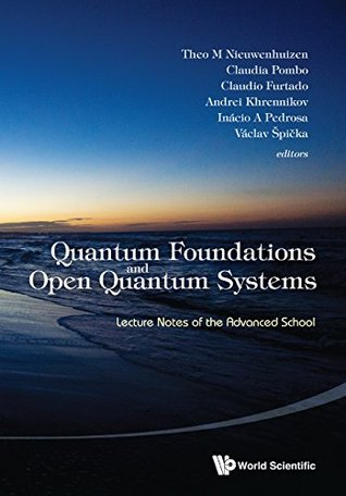Quantum Foundations and Open Quantum Systems:Lecture Notes of the Advanced School
