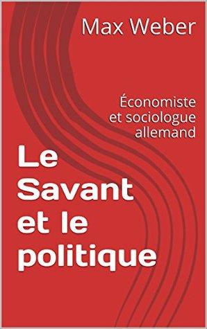 Le Savant et le politique: Économiste et sociologue allemand