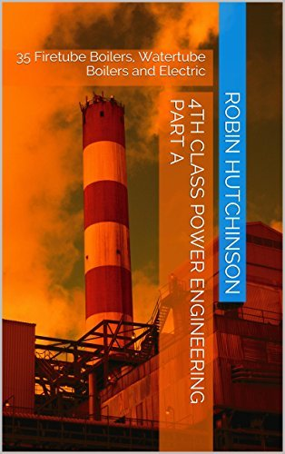 35 Firetube Boilers, Watertube Boilers and Electric: 4th class power engineering Part A