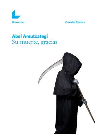 Su muerte, gracias by Abel Amutxategi