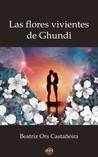 Las flores vivientes de Ghundi by Beatriz Ors