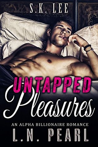 Untapped Pleasures Alpha Billionaire Romance (Married to the Billionaire Book 1) by L.N. Pearl