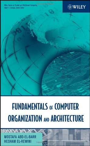 Fundamentals of Computer Organization and Architecture (Wiley Series on Parallel and Distributed Computing)