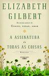 A Assinatura de Todas as Coisas by Elizabeth Gilbert