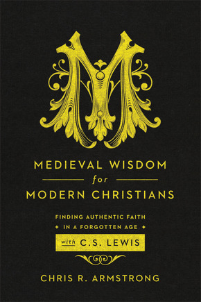 Medieval Wisdom for Modern Christians: Finding Authentic Faith in a Forgotten Age with C. S. Lewis (ePUB)