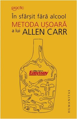 În sfârşit fără alcool: metoda uşoară a lui Allen Carr