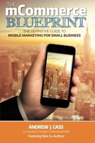 The mCommerce Blueprint: The Definitive Guide To Mobile Marketing For Small Business
