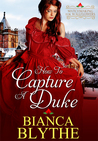 How To Capture A Duke by Bianca Blythe