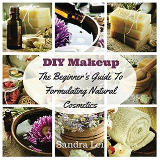 Diy Makeup The Beginner S Guide To Formulating Natural Cosmetics By