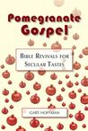 Pomegranate Gospel: Bible Revivals for Secular Tastes