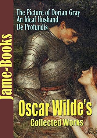 Oscar Wilde's Collected Works: The Picture of Dorian Gray, The Ballad of Reading Gaol, and More! (19 Works): The Classic Drama