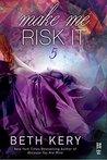Make Me Risk It (Make Me, #5)