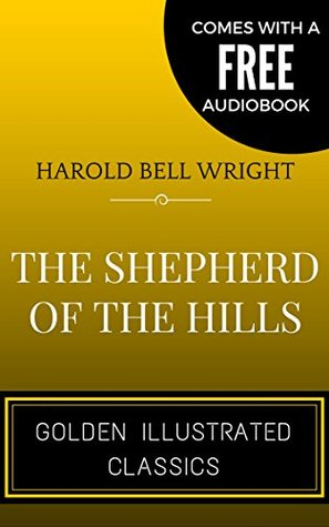 The Shepherd Of The Hills: By Harold Bell Wright - Illustrated (Comes with a Free Audiobook)