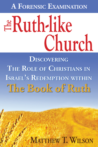 The Ruth-Like Church: Discovering the Role of Christians in Israel's Redemption Within the Book of Ruth