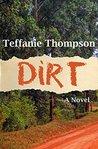 Dirt by Teffanie Thompson