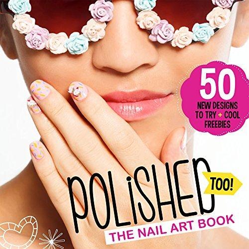 Polished Too! The Nail Art Book
