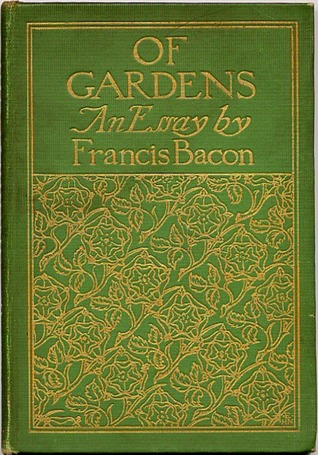 Of Gardens. An Essay, By Francis Bacon