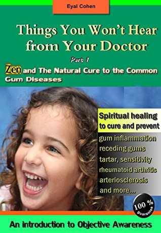 Things You Won't Hear From your Doctor: Zen and the Natural Cure to the Common Gum Diseases