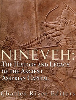 Nineveh: The History and Legacy of the Ancient Assyrian Capital