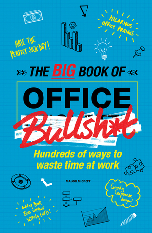 The Big Book of Office Bullsh*t: Hundreds of Ways to Waste Time at Work