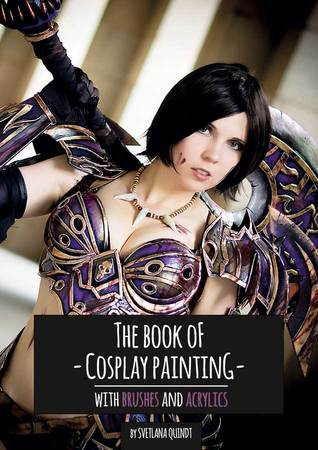 The Book of Cosplay Painting: With Brushes and Acrylics (Tutorial Books, #2)