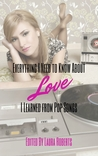 Everything I Need to Know About Love I Learned from Pop Songs