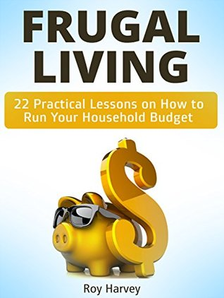 Frugal living: 22 Practical Lessons on How to Run Your Household Budget (Frugal Living, Frugal Living books, frugal living series)
