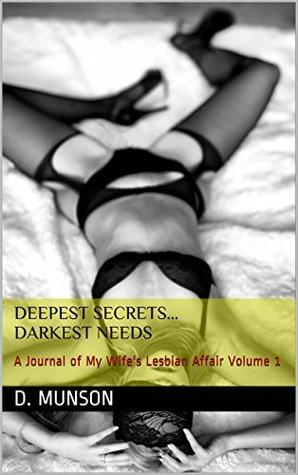 Deep Secrets... Dark Needs: A Journal of My Wife's Lesbian Affair Volume 1
