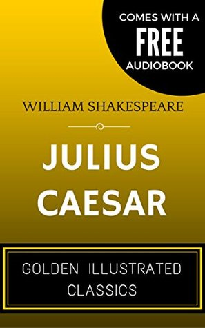 Julius Caesar: By William Shakespeare - Illustrated (Comes with a Free Audiobook)