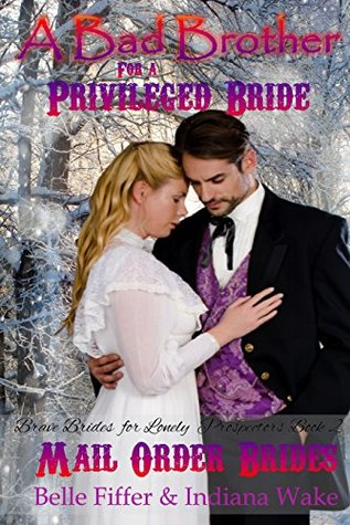 A Bad Brother for a Privileged Bride (Brave Brides for the Lonely Prospectors #2)
